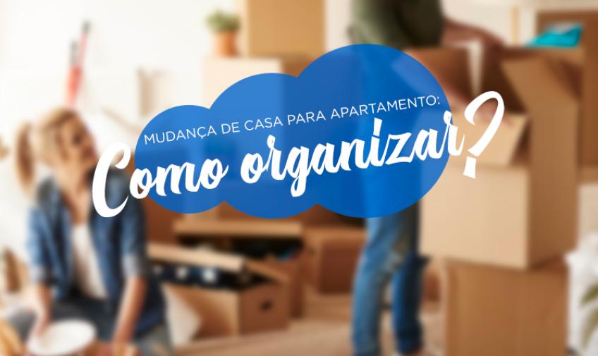 Mudança de casa para apartamento: como organizar?