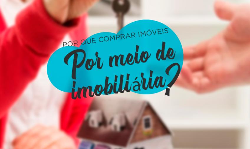 Por que comprar imóveis por meio de imobiliária?