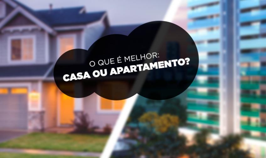 O que é melhor: Casa ou apartamento?