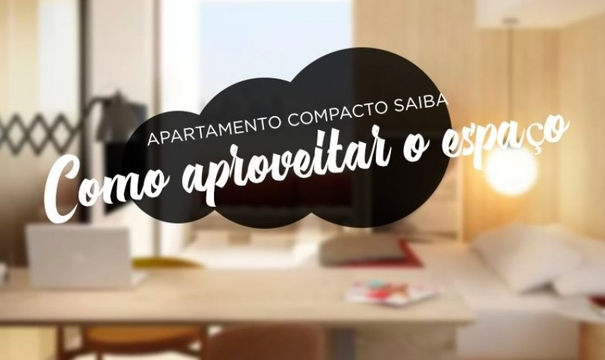 Apartamento compacto? Saiba como aproveitar o espaço!