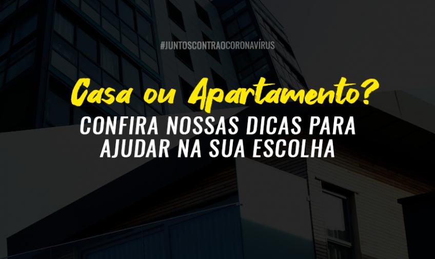 Casa ou Apartamento? Confira as nossas dicas para ajudar na sua escolha